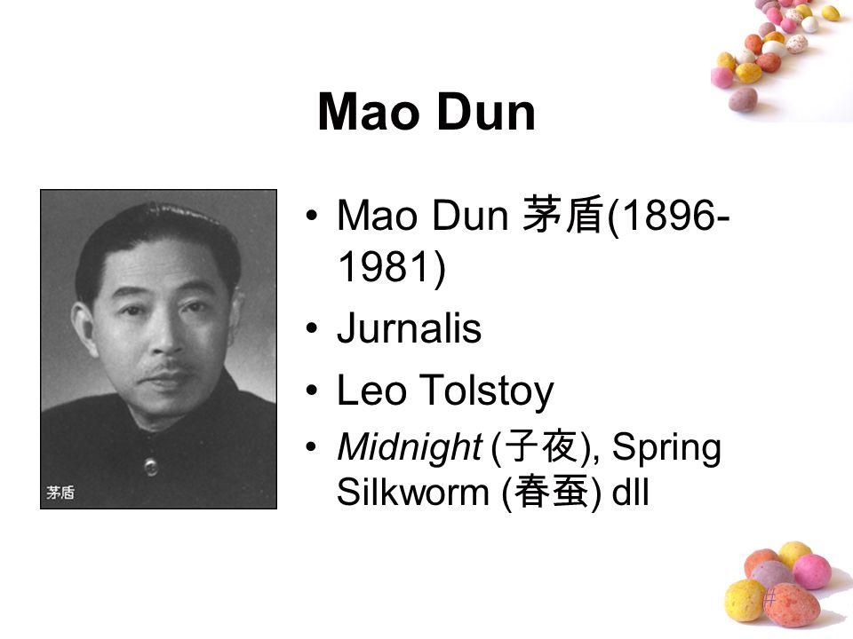 # Mao Dun Mao Dun 茅盾 (1896- 1981) Jurnalis Leo Tolstoy Midnight ( 子夜 ), Spring Silkworm ( 春蚕 ) dll