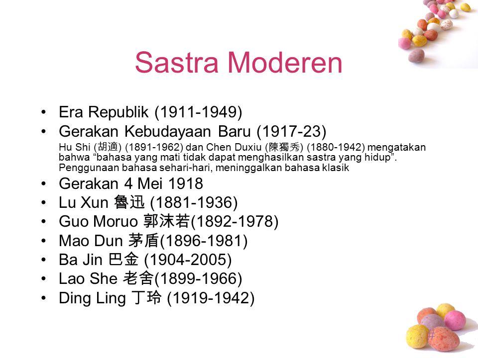 # Sastra Moderen Era Republik (1911-1949) Gerakan Kebudayaan Baru (1917-23) Hu Shi ( 胡適 ) (1891-1962) dan Chen Duxiu ( 陳獨秀 ) (1880-1942) mengatakan ba
