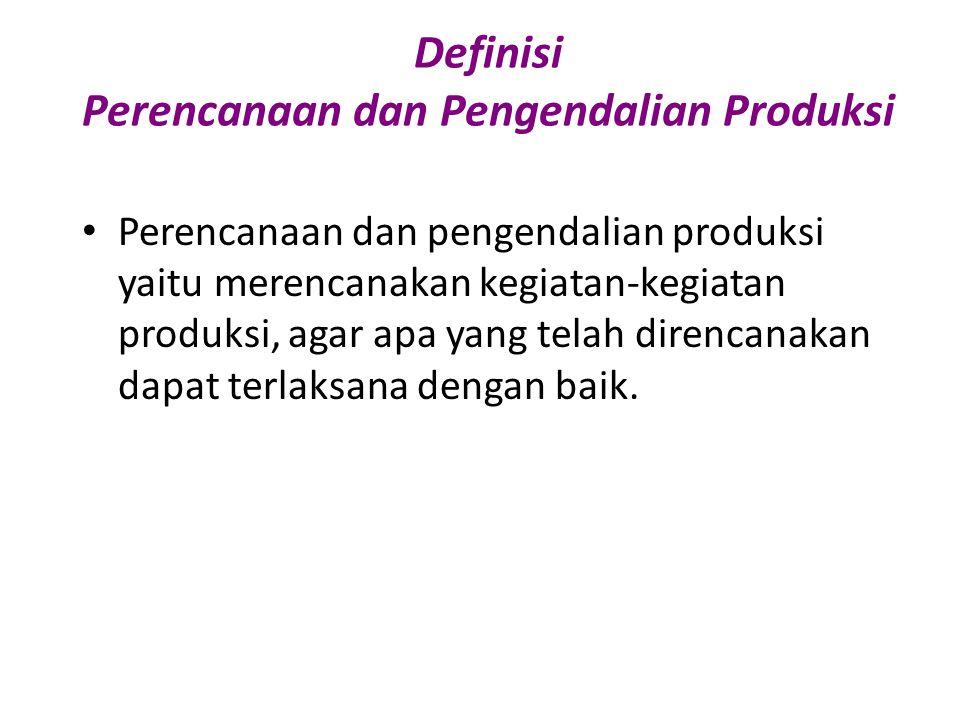 Definisi Perencanaan dan Pengendalian Produksi Perencanaan dan pengendalian produksi yaitu merencanakan kegiatan-kegiatan produksi, agar apa yang tela