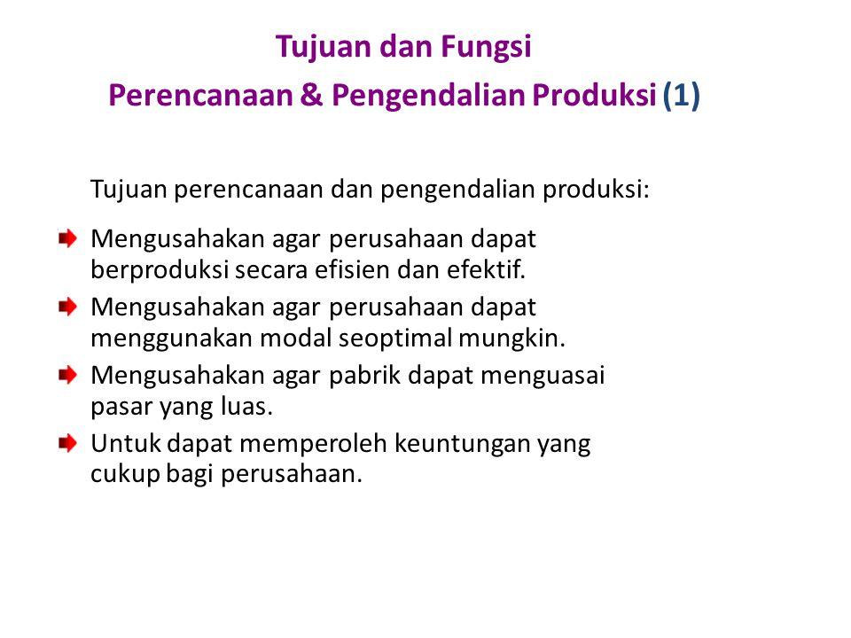 Tujuan dan Fungsi Perencanaan & Pengendalian Produksi (1) Tujuan perencanaan dan pengendalian produksi: Mengusahakan agar perusahaan dapat berproduksi