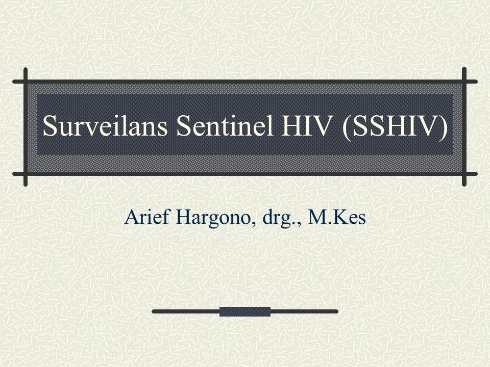 Surveilans Sentinel HIV (SSHIV) Arief Hargono, drg., M.Kes