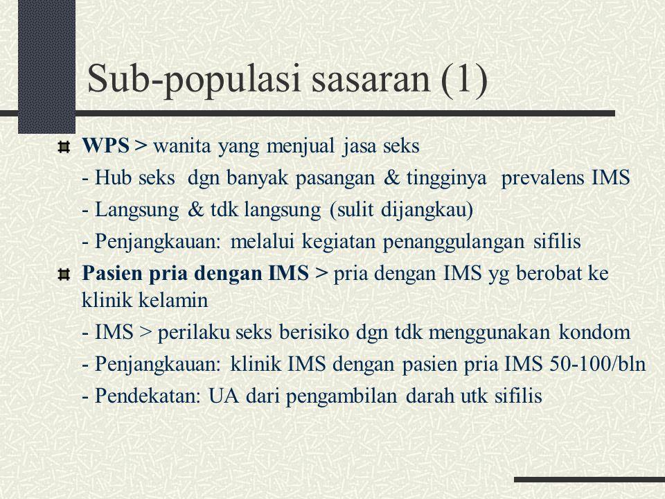 Sub-populasi sasaran (1) WPS > wanita yang menjual jasa seks - Hub seks dgn banyak pasangan & tingginya prevalens IMS - Langsung & tdk langsung (sulit