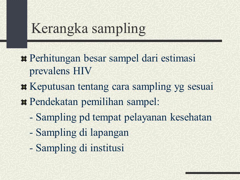 Kerangka sampling Perhitungan besar sampel dari estimasi prevalens HIV Keputusan tentang cara sampling yg sesuai Pendekatan pemilihan sampel: - Sampli