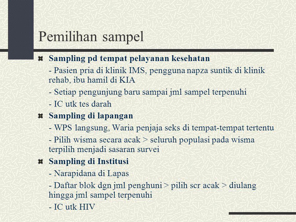 Pemilihan sampel Sampling pd tempat pelayanan kesehatan - Pasien pria di klinik IMS, pengguna napza suntik di klinik rehab, ibu hamil di KIA - Setiap