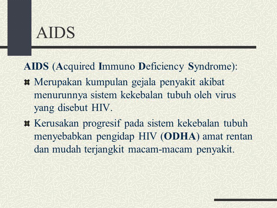 AIDS AIDS (Acquired Immuno Deficiency Syndrome): Merupakan kumpulan gejala penyakit akibat menurunnya sistem kekebalan tubuh oleh virus yang disebut H