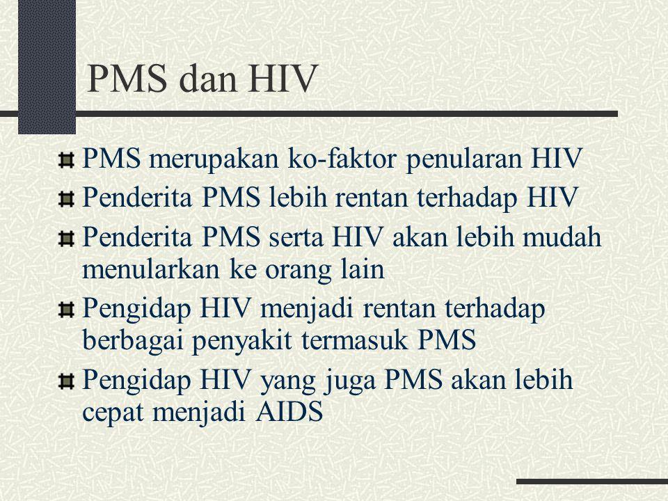 PMS dan HIV PMS merupakan ko-faktor penularan HIV Penderita PMS lebih rentan terhadap HIV Penderita PMS serta HIV akan lebih mudah menularkan ke orang