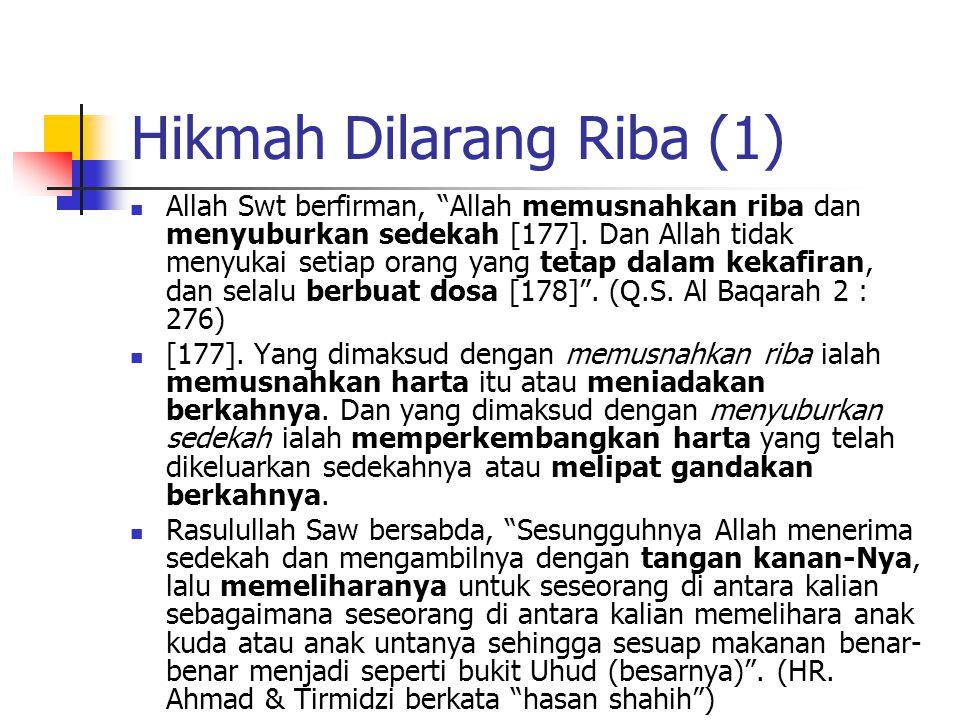 Contoh Praktek Riba (Pertukaran) Pertukaran uang yang tidak sama nilai intrinsiknya (Rp 100.000 dengan Rp receh 99.000)—maka Rp 1000 adalah riba karen