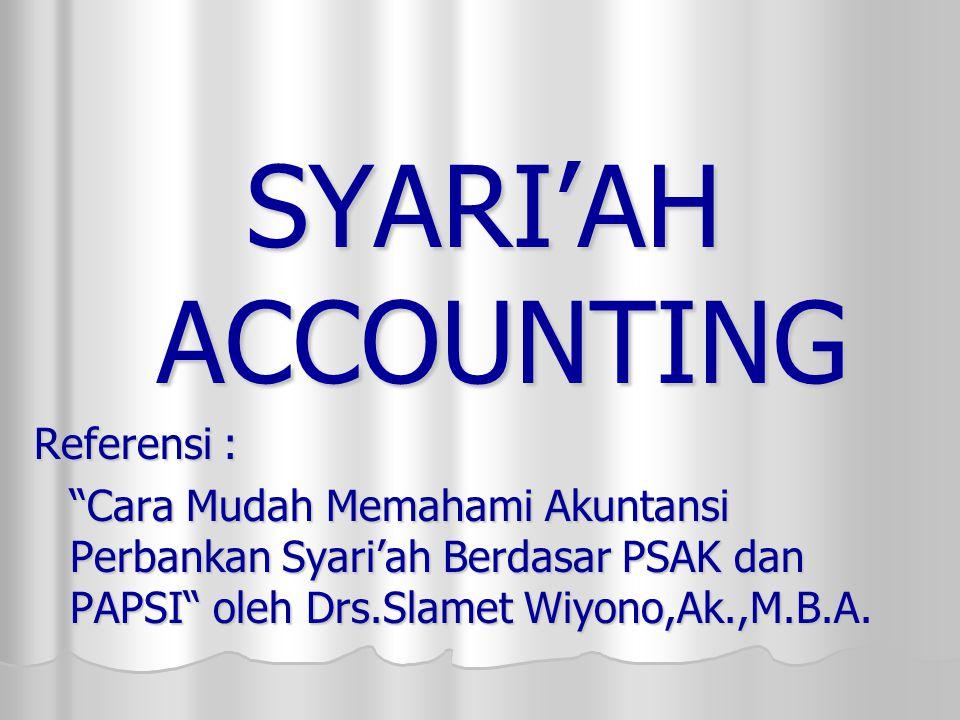 """SYARI'AH ACCOUNTING Referensi : """"Cara Mudah Memahami Akuntansi Perbankan Syari'ah Berdasar PSAK dan PAPSI"""" oleh Drs.Slamet Wiyono,Ak.,M.B.A."""