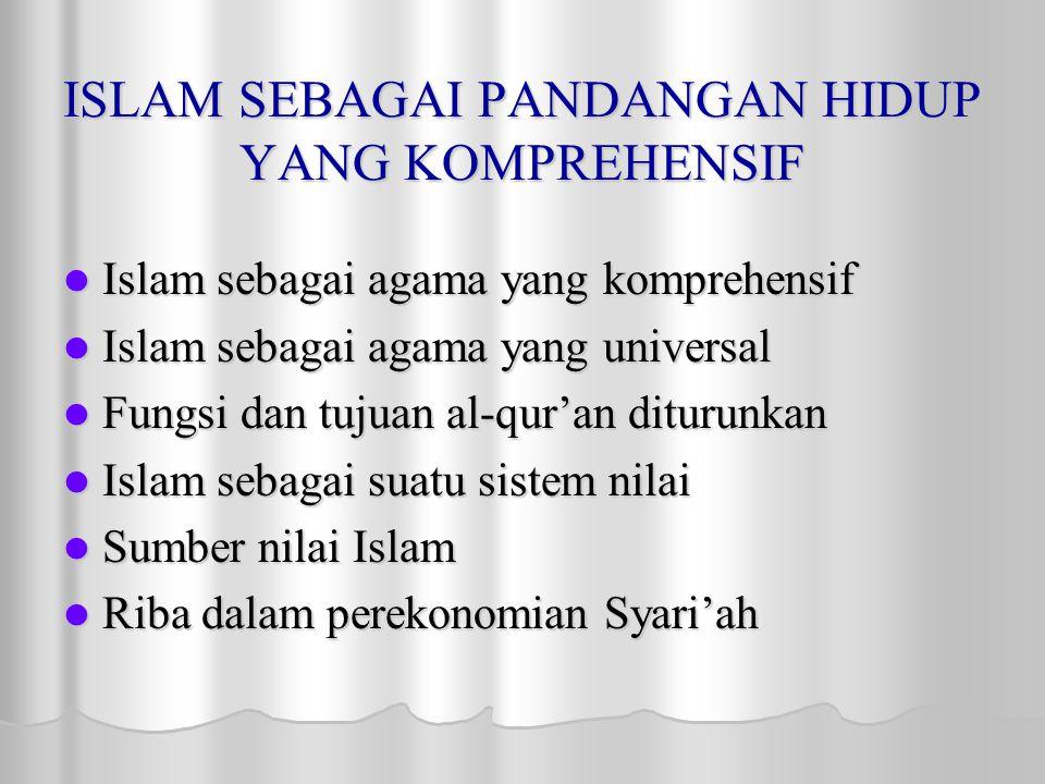 ISLAM SEBAGAI PANDANGAN HIDUP YANG KOMPREHENSIF Islam sebagai agama yang komprehensif Islam sebagai agama yang komprehensif Islam sebagai agama yang u