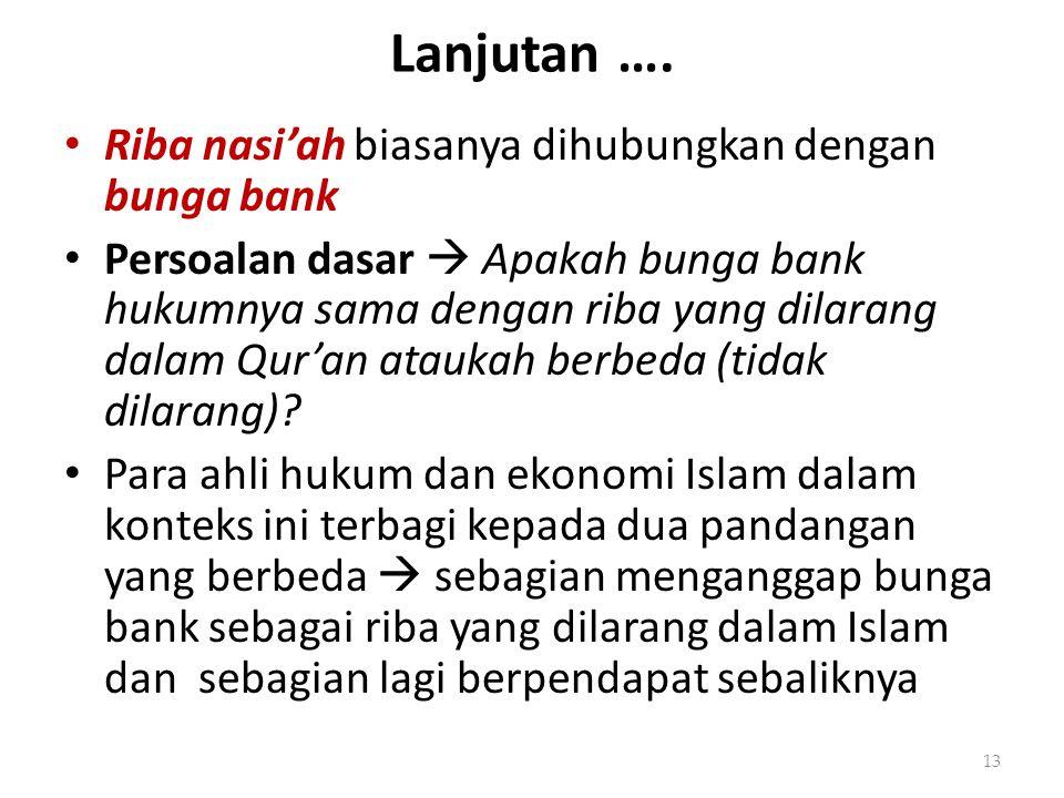 Lanjutan …. Riba nasi'ah biasanya dihubungkan dengan bunga bank Persoalan dasar  Apakah bunga bank hukumnya sama dengan riba yang dilarang dalam Qur'