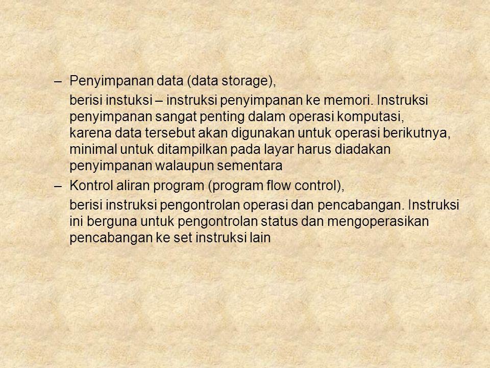 –Penyimpanan data (data storage), berisi instuksi – instruksi penyimpanan ke memori. Instruksi penyimpanan sangat penting dalam operasi komputasi, kar