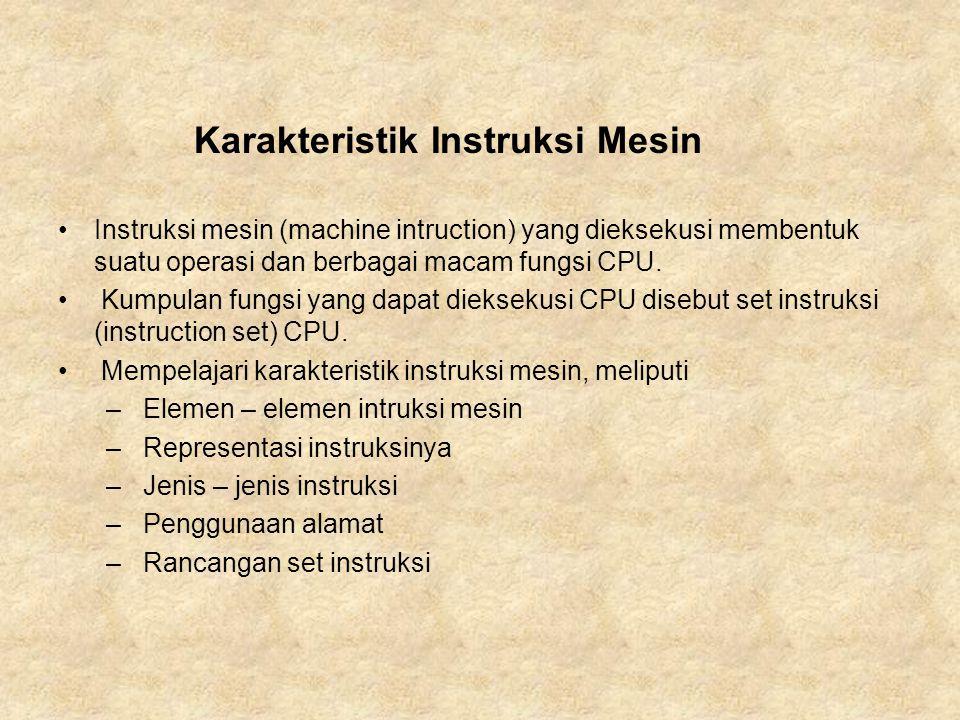 Instruksi mesin (machine intruction) yang dieksekusi membentuk suatu operasi dan berbagai macam fungsi CPU. Kumpulan fungsi yang dapat dieksekusi CPU