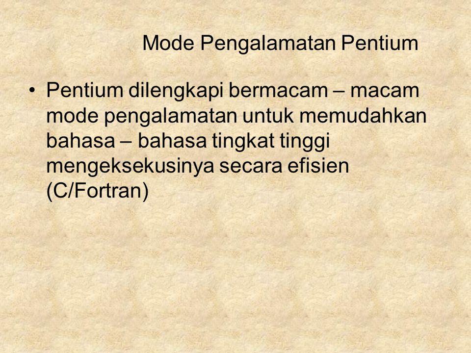 Pentium dilengkapi bermacam – macam mode pengalamatan untuk memudahkan bahasa – bahasa tingkat tinggi mengeksekusinya secara efisien (C/Fortran) Mode