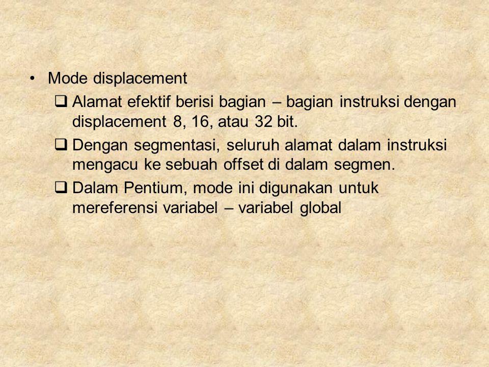 Mode displacement  Alamat efektif berisi bagian – bagian instruksi dengan displacement 8, 16, atau 32 bit.  Dengan segmentasi, seluruh alamat dalam