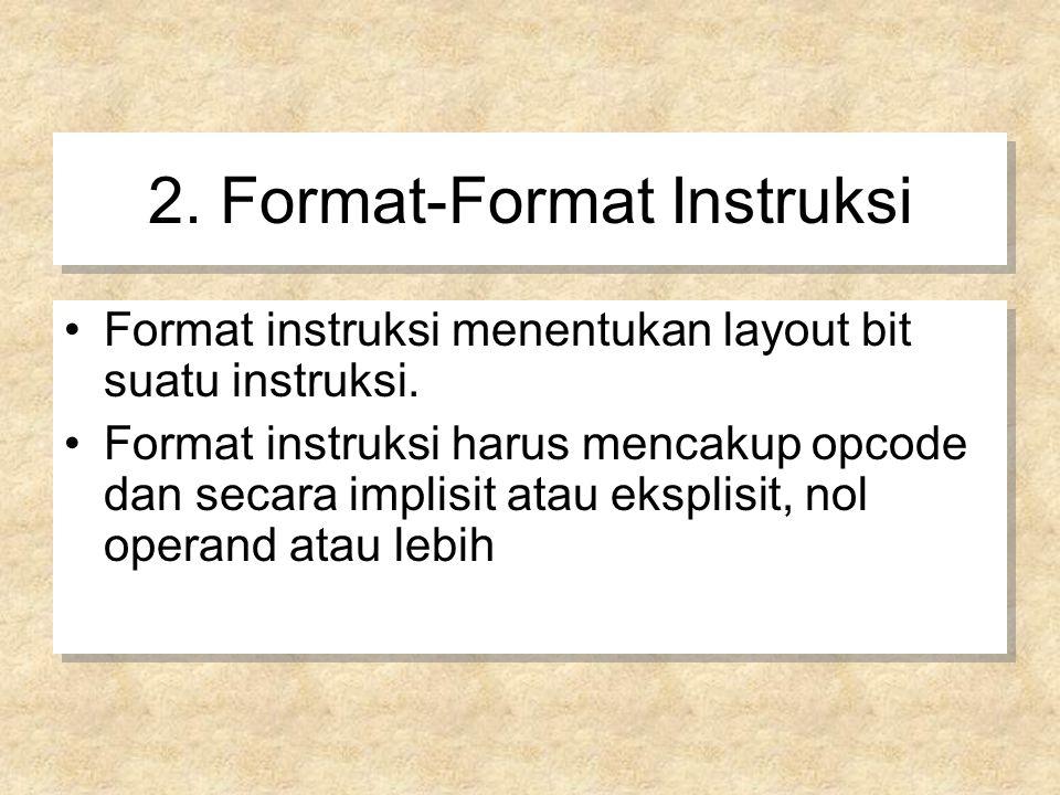 2. Format-Format Instruksi Format instruksi menentukan layout bit suatu instruksi. Format instruksi harus mencakup opcode dan secara implisit atau eks