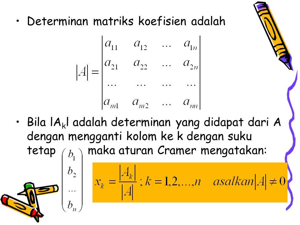 Determinan matriks koefisien adalah Bila lA k l adalah determinan yang didapat dari A dengan mengganti kolom ke k dengan suku tetap maka aturan Cramer mengatakan: