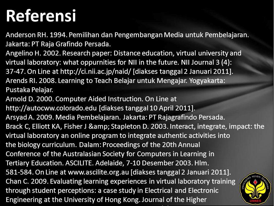 Referensi Anderson RH. 1994. Pemilihan dan Pengembangan Media untuk Pembelajaran. Jakarta: PT Raja Grafindo Persada. Angelino H. 2002. Research paper: