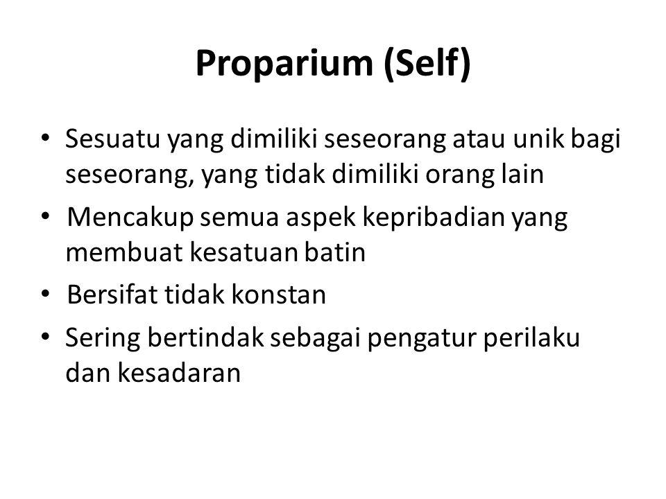 Proparium (Self) Sesuatu yang dimiliki seseorang atau unik bagi seseorang, yang tidak dimiliki orang lain Mencakup semua aspek kepribadian yang membua