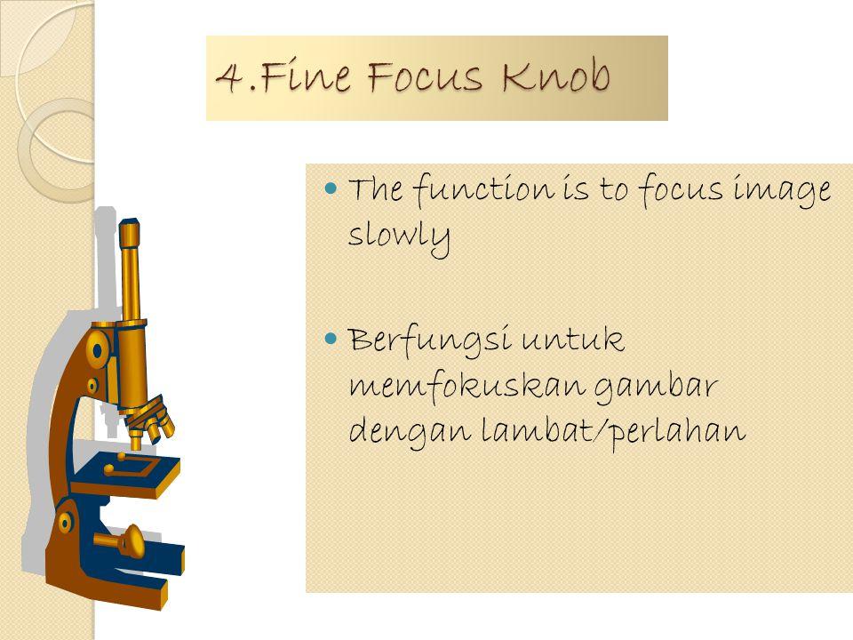 3.Course focus knob The function is to focus image quickly Berfungsi untuk memfokuskan gambar dengan cepat