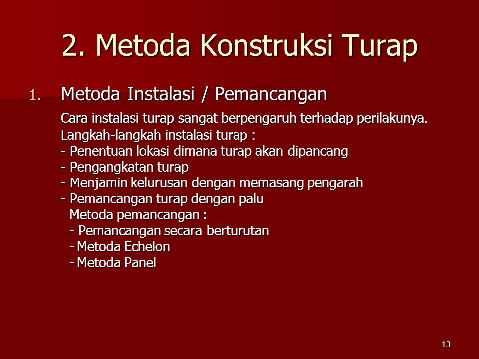 13 2. Metoda Konstruksi Turap 1. Metoda Instalasi / Pemancangan Cara instalasi turap sangat berpengaruh terhadap perilakunya. Langkah-langkah instalas