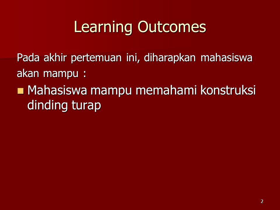 2 Learning Outcomes Pada akhir pertemuan ini, diharapkan mahasiswa akan mampu : Mahasiswa mampu memahami konstruksi dinding turap Mahasiswa mampu mema