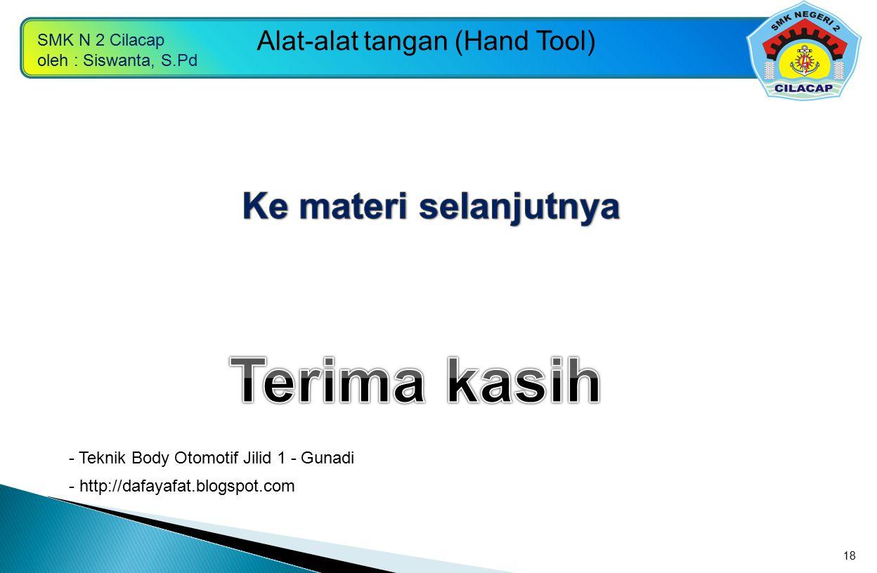 SMK N 2 Cilacap oleh : Siswanta, S.Pd Alat-alat tangan (Hand Tool) 18 - http://dafayafat.blogspot.com - Teknik Body Otomotif Jilid 1 - Gunadi