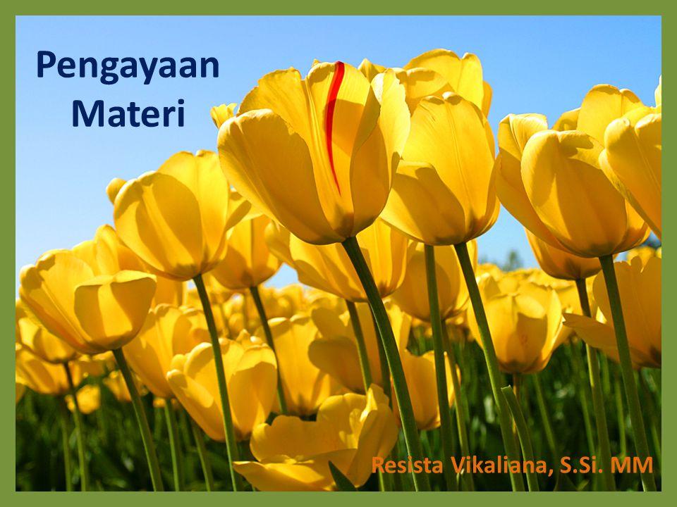 Pengayaan Materi Resista Vikaliana, S.Si. MM