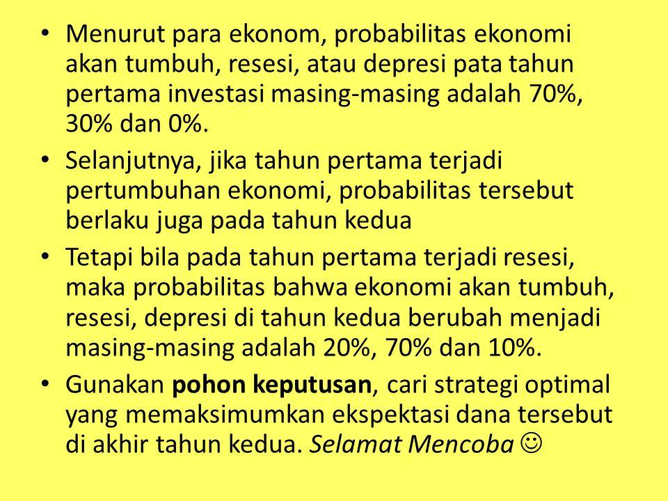 Menurut para ekonom, probabilitas ekonomi akan tumbuh, resesi, atau depresi pata tahun pertama investasi masing-masing adalah 70%, 30% dan 0%.