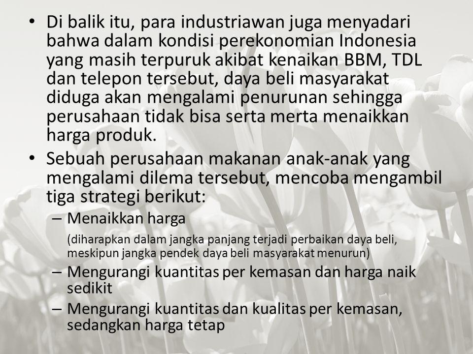 Di balik itu, para industriawan juga menyadari bahwa dalam kondisi perekonomian Indonesia yang masih terpuruk akibat kenaikan BBM, TDL dan telepon tersebut, daya beli masyarakat diduga akan mengalami penurunan sehingga perusahaan tidak bisa serta merta menaikkan harga produk.