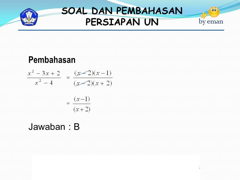 SOAL DAN PEMBAHASAN PERSIAPAN UN by eman Pembahasan Jawaban : B = =