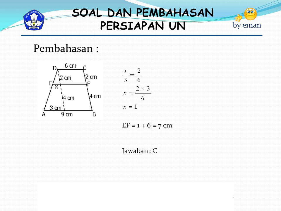 SOAL DAN PEMBAHASAN PERSIAPAN UN by eman EF = 1 + 6 = 7 cm Jawaban : C Pembahasan :