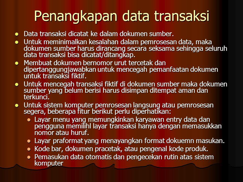 Penangkapan data transaksi Data transaksi dicatat ke dalam dokumen sumber. Data transaksi dicatat ke dalam dokumen sumber. Untuk meminimalkan kesalaha