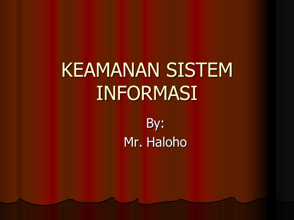KEAMANAN SISTEM INFORMASI By: Mr. Haloho