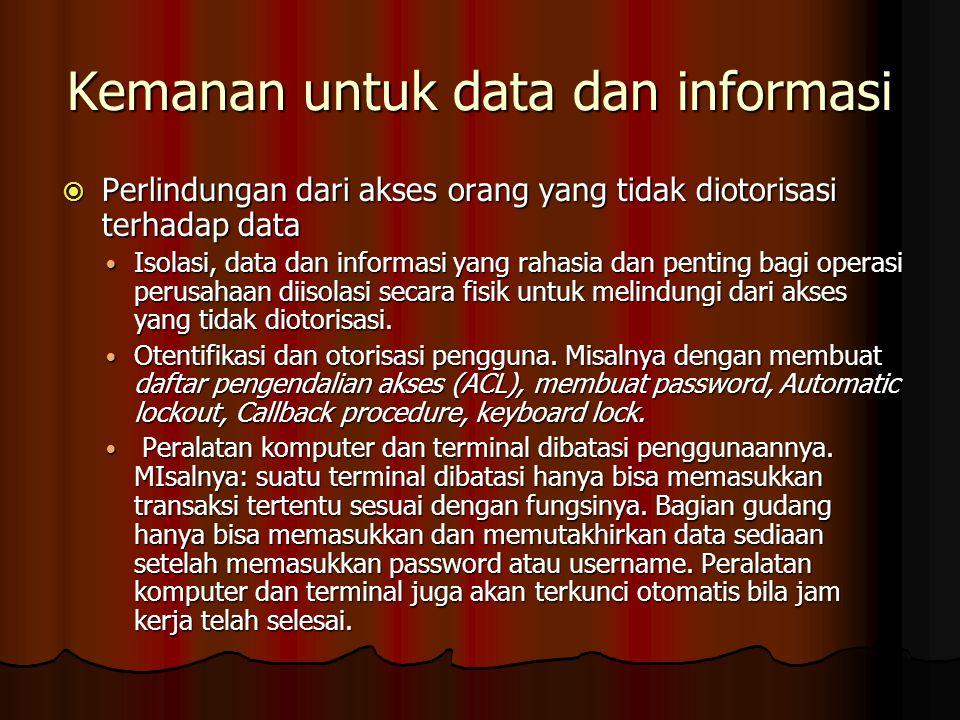 Kemanan untuk data dan informasi  Perlindungan dari akses orang yang tidak diotorisasi terhadap data Isolasi, data dan informasi yang rahasia dan penting bagi operasi perusahaan diisolasi secara fisik untuk melindungi dari akses yang tidak diotorisasi.