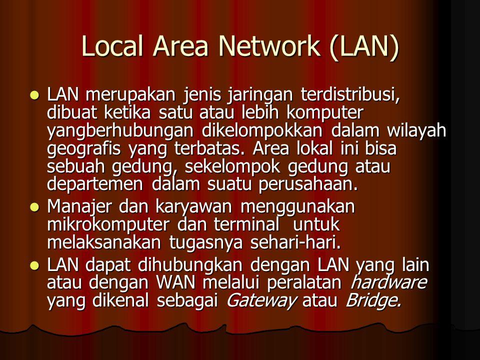 Local Area Network (LAN) LAN merupakan jenis jaringan terdistribusi, dibuat ketika satu atau lebih komputer yangberhubungan dikelompokkan dalam wilayah geografis yang terbatas.