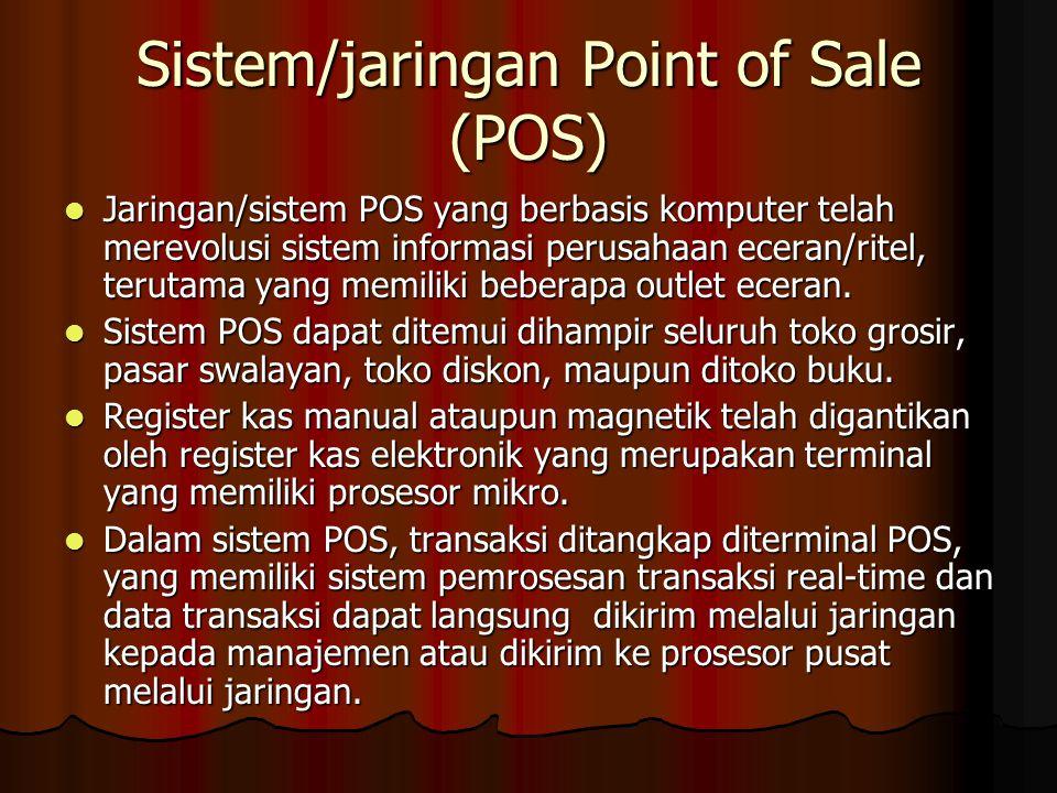Sistem/jaringan Point of Sale (POS) Jaringan/sistem POS yang berbasis komputer telah merevolusi sistem informasi perusahaan eceran/ritel, terutama yang memiliki beberapa outlet eceran.