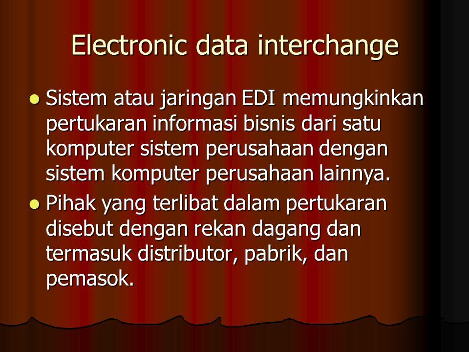 Electronic data interchange Sistem atau jaringan EDI memungkinkan pertukaran informasi bisnis dari satu komputer sistem perusahaan dengan sistem komputer perusahaan lainnya.