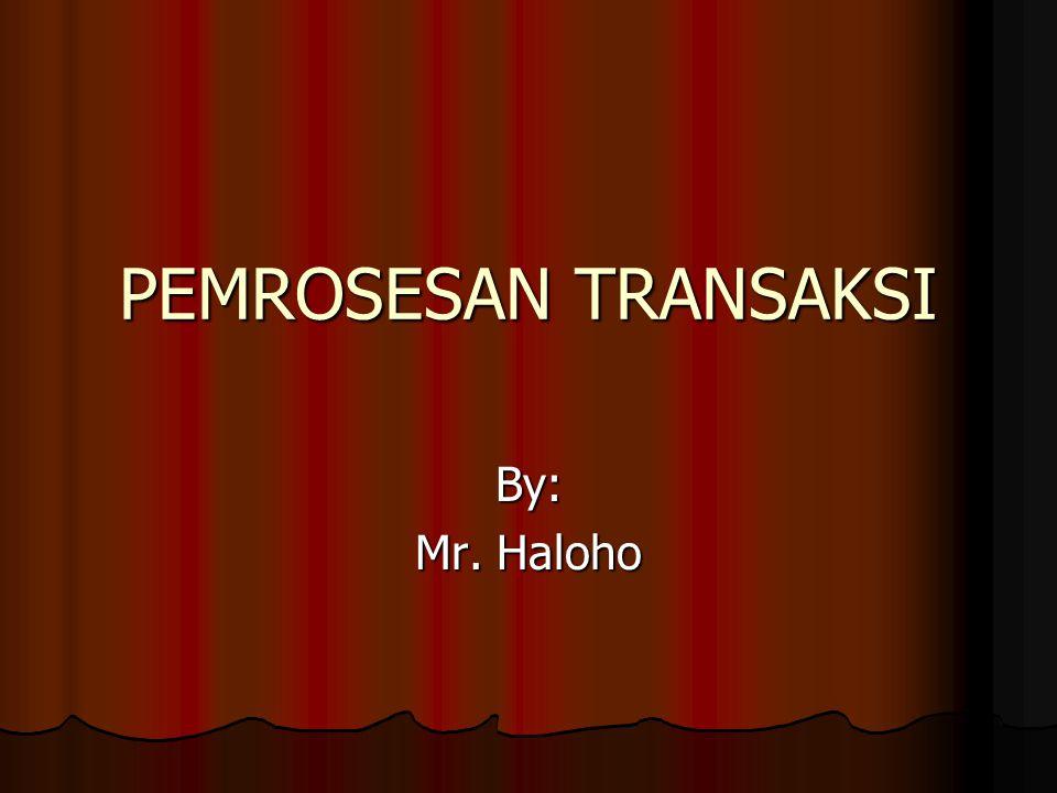 PEMROSESAN TRANSAKSI By: Mr. Haloho