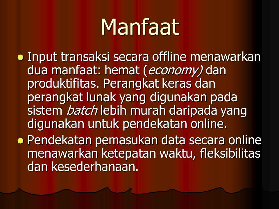 Manfaat Input transaksi secara offline menawarkan dua manfaat: hemat (economy) dan produktifitas. Perangkat keras dan perangkat lunak yang digunakan p
