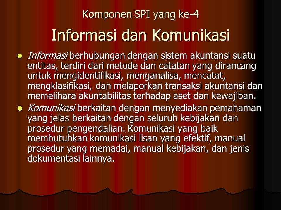 Komponen SPI yang ke-4 Informasi dan Komunikasi Informasi berhubungan dengan sistem akuntansi suatu entitas, terdiri dari metode dan catatan yang dira
