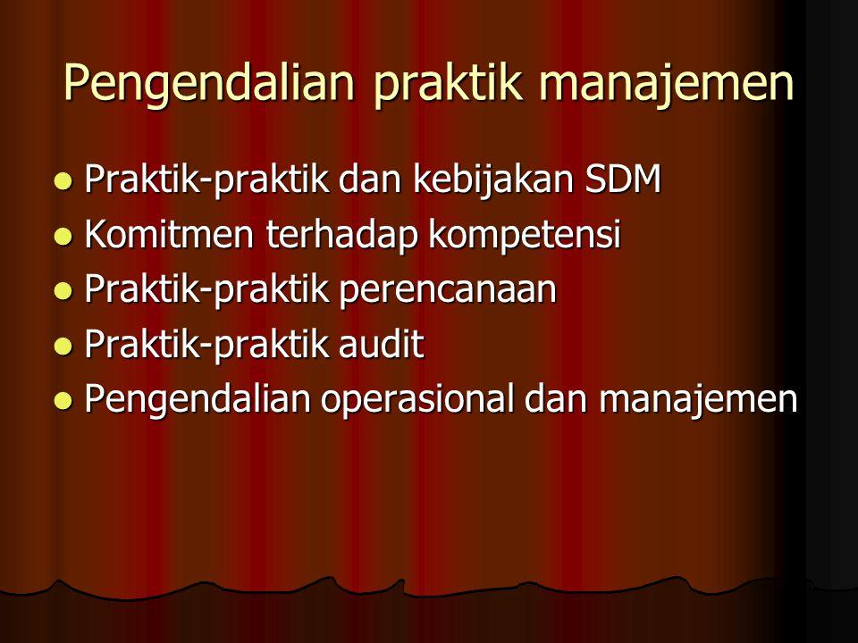 Pengendalian praktik manajemen Praktik-praktik dan kebijakan SDM Praktik-praktik dan kebijakan SDM Komitmen terhadap kompetensi Komitmen terhadap kompetensi Praktik-praktik perencanaan Praktik-praktik perencanaan Praktik-praktik audit Praktik-praktik audit Pengendalian operasional dan manajemen Pengendalian operasional dan manajemen