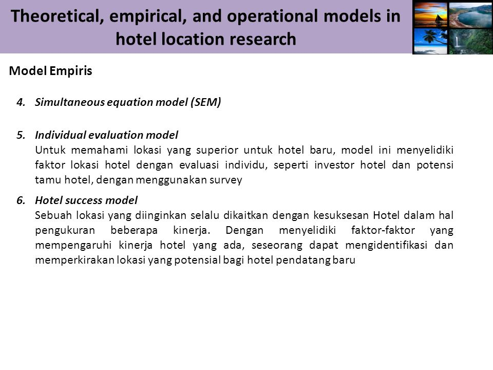 Theoretical, empirical, and operational models in hotel location research Model Empiris 4. Simultaneous equation model (SEM) 5.Individual evaluation m
