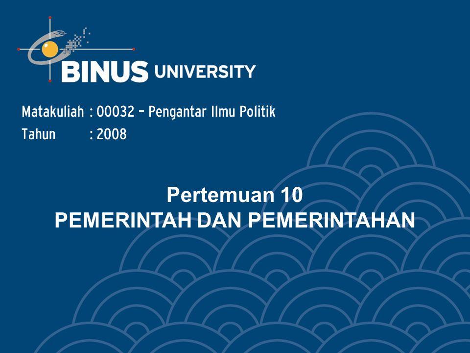 BINUS UNIVERSITY2 Materi: Pemerintah Kesatuan dan Republik Kabinet Parlementer dan Presidensial Fungsi Pemerintah Birokrasi