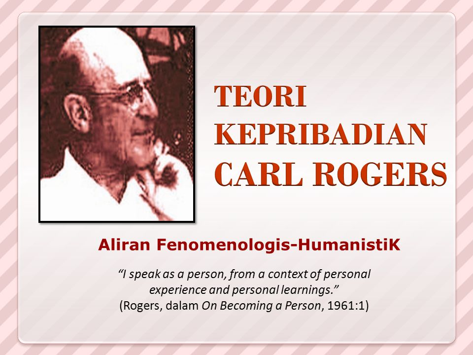 """Aliran Fenomenologis-HumanistiK """"I speak as a person, from a context of personal experience and personal learnings."""" (Rogers, dalam On Becoming a Pers"""