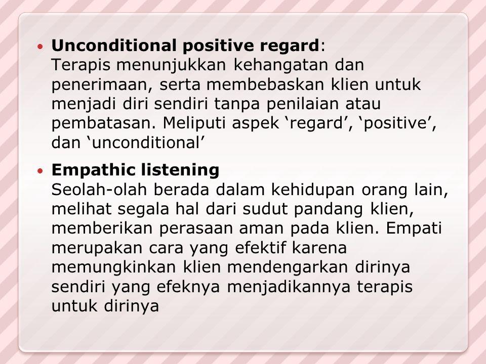 Unconditional positive regard: Terapis menunjukkan kehangatan dan penerimaan, serta membebaskan klien untuk menjadi diri sendiri tanpa penilaian atau