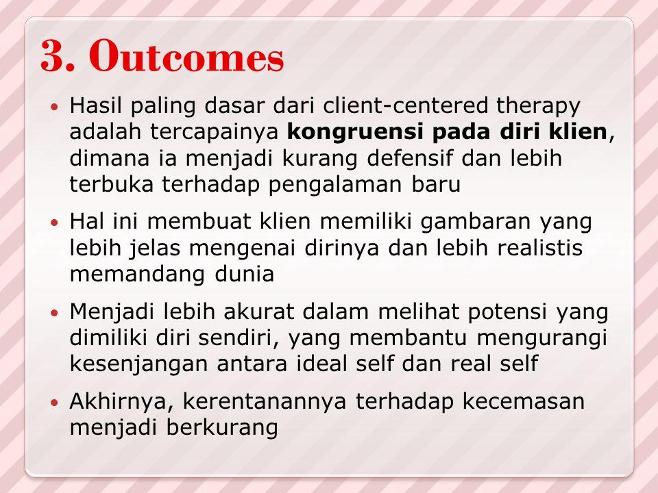 3. Outcomes Hasil paling dasar dari client-centered therapy adalah tercapainya kongruensi pada diri klien, dimana ia menjadi kurang defensif dan lebih