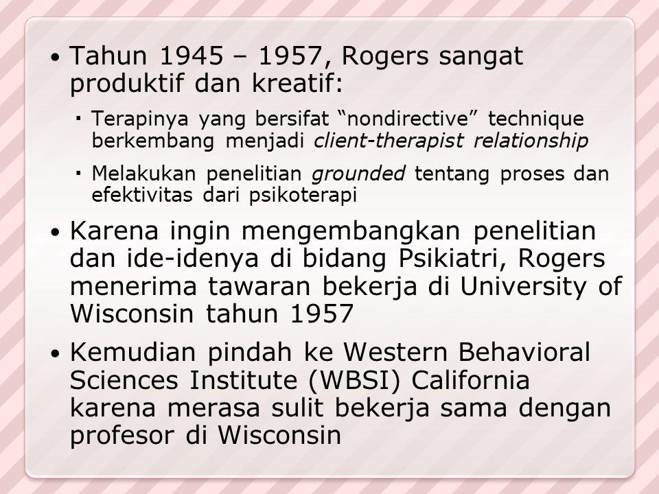"""Tahun 1945 – 1957, Rogers sangat produktif dan kreatif:  Terapinya yang bersifat """"nondirective"""" technique berkembang menjadi client-therapist relatio"""