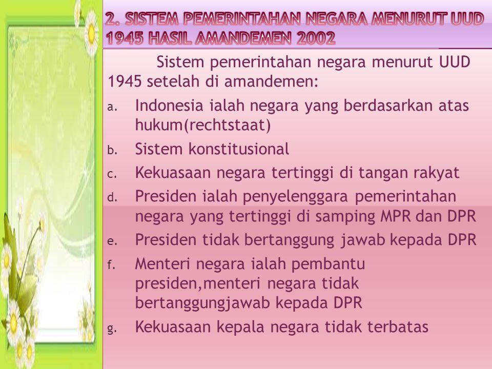 Sistem pemerintahan negara menurut UUD 1945 setelah di amandemen: a.