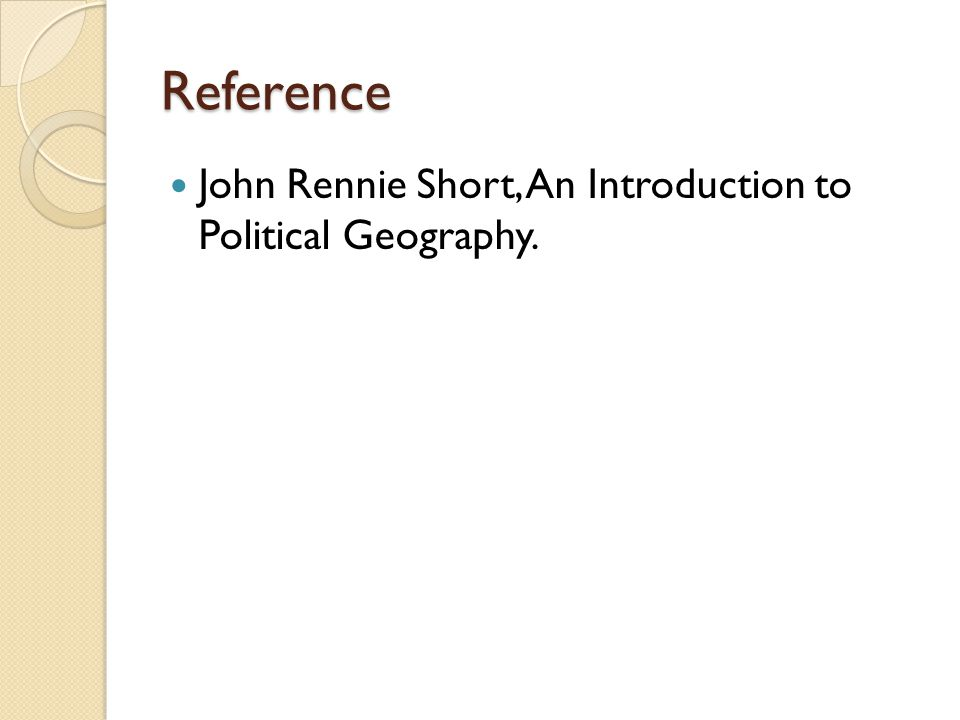 Reference John Rennie Short, An Introduction to Political Geography.