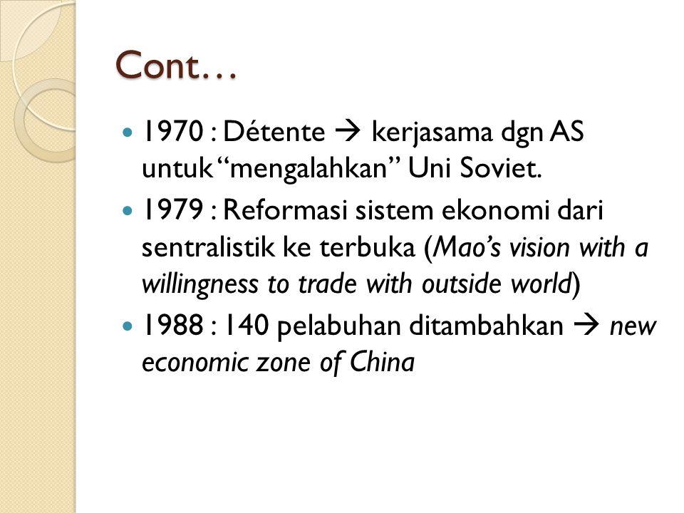 """Cont… 1970 : Détente  kerjasama dgn AS untuk """"mengalahkan"""" Uni Soviet. 1979 : Reformasi sistem ekonomi dari sentralistik ke terbuka (Mao's vision wit"""